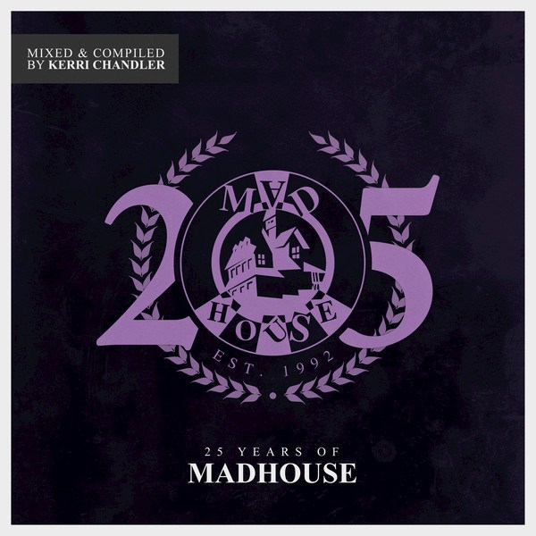 DOWNLOAD Kerri Chandler – 25 Years Of Madhouse (continuous mix