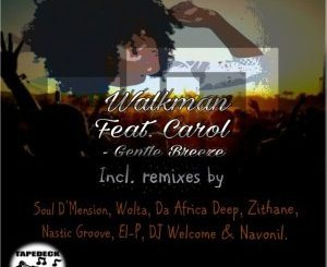 Walkman, – Gentle Breeze, Zithane, Remix, Carol, mp3, download, datafilehost, fakaza, Afro House 2018, Afro House Mix, Afro House Music, House Music