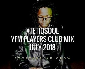 XtetiQsoul, YFM Players Club Mix July 2018, mp3, download, datafilehost, fakaza, Afro House 2018, Afro House Mix, Afro House Music, House Music