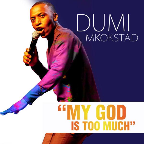 DOWNLOAD Dumi Mkokstad - My God Is Too Much – ZAMUSIC
