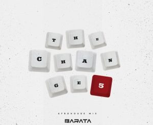Barata, TheChange5# (Afro House Mix), mp3, download, datafilehost, fakaza, Afro House 2018, Afro House Mix, Afro House Music, House Music