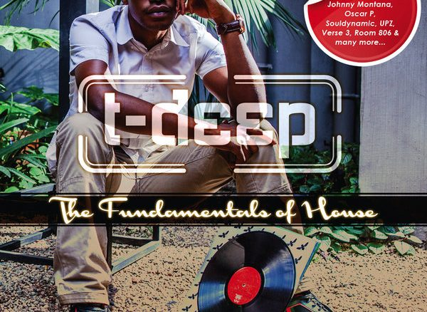 DJ T-Deep, Fundamentals of House Vol. 1, T-Deep, Fundamentals of House, download ,zip, zippyshare, fakaza, EP, datafilehost, album, Afro House 2018, Afro House Mix, Afro House Music, House Music
