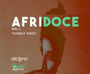 Dj Dcleo, Afridoce Vol.I (Sunday Vibes), mp3, download, datafilehost, fakaza, Afro House 2018, Afro House Mix, Afro House Music, House Music