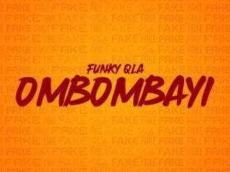 Funky Qla, OMBOMBAYI, mp3, download, datafilehost, fakaza, Afro House 2018, Afro House Mix, Afro House Music, House Music