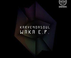 Karyendasoul, WAKA, download ,zip, zippyshare, fakaza, EP, datafilehost, album, Afro House 2018, Afro House Mix, Afro House Music, House Music