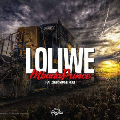 MbuDaPrince – Loliwe Ft. Shebzinto, DJ Perci