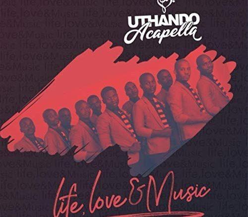 Uthando Acapella Group, Life Love & Music, download ,zip, zippyshare, fakaza, EP, datafilehost, album, Gospel Songs, Gospel, Gospel Music, Christian Music, Christian Songs