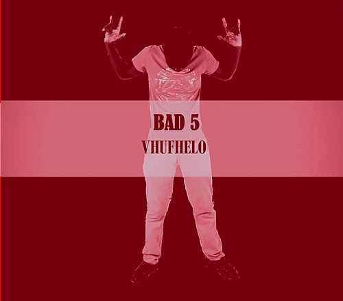 Bad5, Vhufhelo, download ,zip, zippyshare, fakaza, EP, datafilehost, album, Venda Music, Hiphop, Venda, enda Hiphop, Rap Music, Local Hiphop