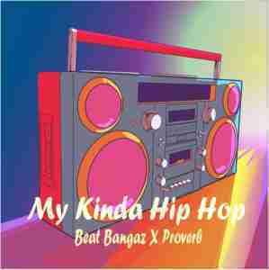 DOWNLOAD: Beat Bangaz – My kinda Hip Hop Ft  Proverb