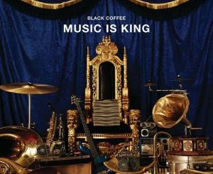 Black Coffee, Music Is King, download ,zip, zippyshare, fakaza, EP, datafilehost, album, Afro House, Afro House 2018, Afro House Mix, Afro House Music, House Music