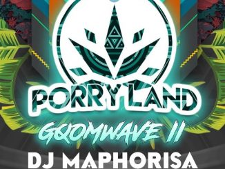 DJ Maphorisa, Porryland, Gqom Wave II, download ,zip, zippyshare, fakaza, EP, datafilehost, album, Gqom Beats, Gqom Songs, Gqom Music, Gqom Mix