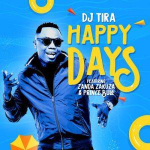 DOWNLOAD MUSIC: DJ Tira  - Happy Days Ft. Zanda Zakuza & Prince Bulo Art