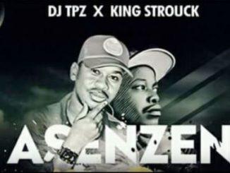 DJ Tpz, King Strouck, Asenzeni, mp3, download, datafilehost, fakaza, Afro House 2018, Afro House Mix, Afro House Music, House Music