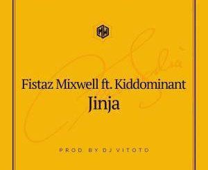Fistaz Mixwell, Jinja (Prod. DJ Vitoto), Kiddominant, DJ Vitoto, mp3, download, datafilehost, toxicwap, fakaza