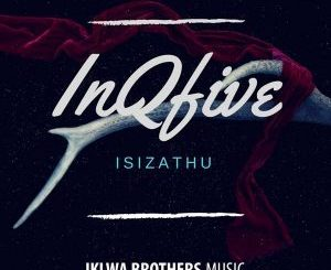 InQfive, IsiZathu (Original Mix), mp3, download, datafilehost, fakaza, Afro House, Afro House 2018, Afro House Mix, Afro House Music, House Music