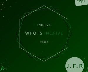InQfive, Who Is InQfive EP (Part 2), download ,zip, zippyshare, fakaza, EP, datafilehost, album, Afro House 2018, Afro House Mix, Afro House Music, House Music