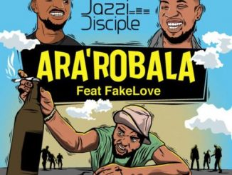 JazziDisciples, Ara'robala (Gomora flow), FakeLove, mp3, download, datafilehost, fakaza, Afro House, Afro House 2018, Afro House Mix, Afro House Music, House Music