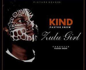 Kind, Zulu Girl (Original Mix), Pastor Snow, mp3, download, datafilehost, fakaza, Afro House 2018, Afro House Mix, Afro House Music, House Music