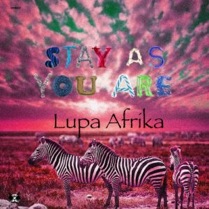 Lupa Afrika – Stay As You Are (Lupa Afrika's Deeper Life Remix)
