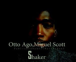 Otto Ago, Shaker (Afromix), Miguel Scott, mp3, download, datafilehost, fakaza, Afro House, Afro House 2018, Afro House Mix, Afro House Music, House Music
