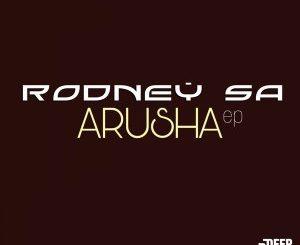 Rodney SA, Arusha, download ,zip, zippyshare, fakaza, EP, datafilehost, album, Afro House, Afro House 2018, Afro House Mix, Afro House Music, House Music