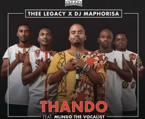 Thee Legacy, DJ Maphorisa, Thando, Mlindo The Vocalist, mp3, download, datafilehost, fakaza, Afro House 2018, Afro House Mix, Afro House Music, House Music