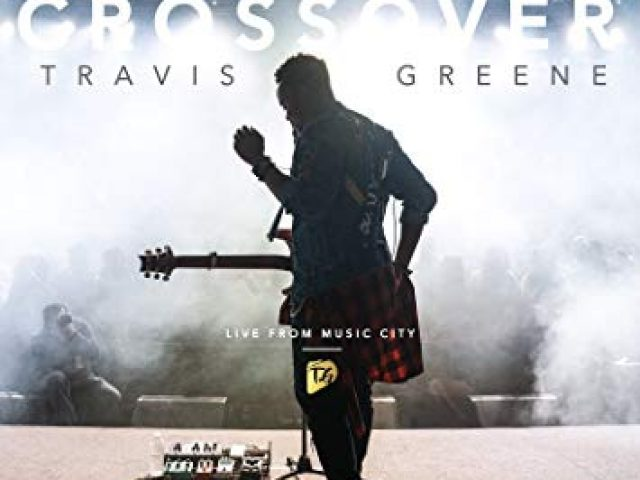 DOWNLOAD ALBUM: Travis Greene - Crossover: Live from Music