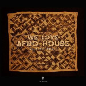 Veja Vee Khali, We Love Afro House, download ,zip, zippyshare, fakaza, EP, datafilehost, album, Afro House 2018, Afro House Mix, Afro House Music, House Music