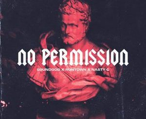 Runtown, Nasty C, No Permission, mp3, download, datafilehost, fakaza, Hiphop, Hip hop music, Hip Hop Songs, Hip Hop Mix, Hip Hop, Rap, Rap Music