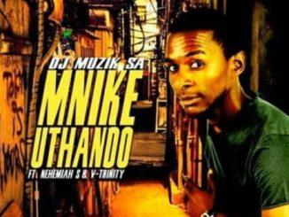 DJ Muzik SA, Mnike Uthando, Nehemiah S, V Trinity, mp3, download, datafilehost, fakaza, Afro House, Afro House 2018, Afro House Mix, Afro House Music, House Music