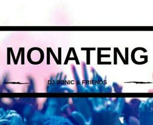 DJ Sonic, Friends, Monateng (Original Mix), mp3, download, datafilehost, fakaza, Afro House, Afro House 2018, Afro House Mix, Afro House Music, House Music