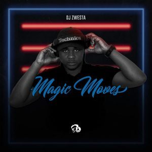 DJ Zwesta, Magic Moves, download ,zip, zippyshare, fakaza, EP, datafilehost, album, Afro House, Afro House 2018, Afro House Mix, Afro House Music, House Music