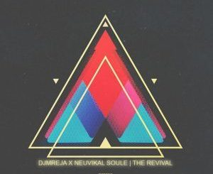 DJMreja, Neuvikal Soule, The Revival, download ,zip, zippyshare, fakaza, EP, datafilehost, album, Afro House, Afro House 2018, Afro House Mix, Afro House Music, House Music