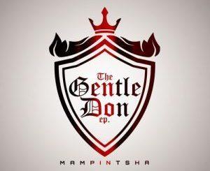 Mampintsha, The Gentle Don, download ,zip, zippyshare, fakaza, EP, datafilehost, album, Gqom Beats, Gqom Songs, Gqom Music, Gqom Mix
