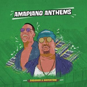 Dadaman, Mapentane, Amapiano Anthems, Amapiano, Amapiano House, download ,zip, zippyshare, fakaza, EP, datafilehost, album, Afro House, Afro House 2018, Afro House Mix, Afro House Music, House Music