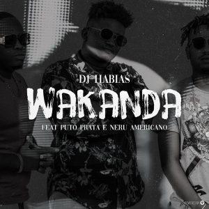 Dj Habias – Wakanda Ft. Puto Prata & Nerú Americano