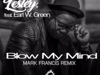 George Lesley, Blow My Mind (Mark Francis Remix), Earl W. Green, mp3, download, datafilehost, fakaza, Afro House, Afro House 2018, Afro House Mix, Afro House Music, House Music