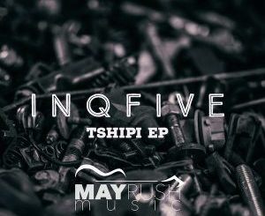 InQfive, Tshipi, download ,zip, zippyshare, fakaza, EP, datafilehost, album, Deep House Mix, Deep House, Deep House Music, Deep Tech, Afro Deep Tech, House Music