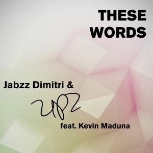 DOWNLOAD Jabzz Dimitri & UPZ - These Words Ft  Kevin Maduna – ZAMUSIC