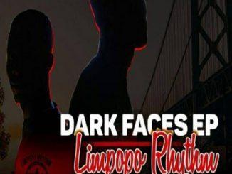 Limpopo Rhythm, Dark Faces, download ,zip, zippyshare, fakaza, EP, datafilehost, album, Afro House, Afro House 2018, Afro House Mix, Afro House Music, House Music