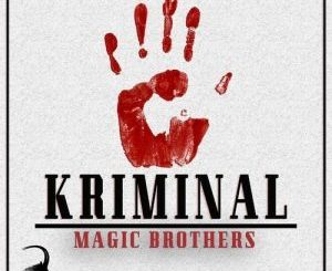 Magic Brothers, Kriminal, mp3, download, datafilehost, fakaza, Afro House, Afro House 2018, Afro House Mix, Afro House Music, House Music