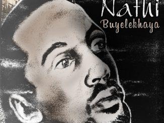Nathi, Buyelekhaya, download ,zip, zippyshare, fakaza, EP, datafilehost, album, Kwaito Songs, Kwaito, Kwaito Mix, Kwaito Music, Kwaito Classics