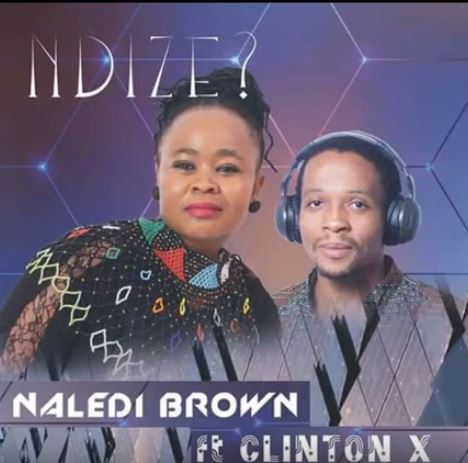 Ndize (Final Mix) – Naledi Brown Ft. Clinton X