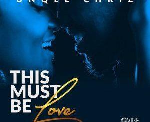 Unqle Chriz, This Must Be Love (Original Mix), mp3, download, datafilehost, fakaza, Soulful House Mix, Soulful House, Soulful House Music, House Music
