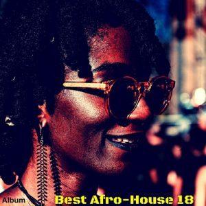 Various Artists, Best Afro House 18, download ,zip, zippyshare, fakaza, EP, datafilehost, album, Afro House, Afro House 2018, Afro House Mix, Afro House Music, House Music