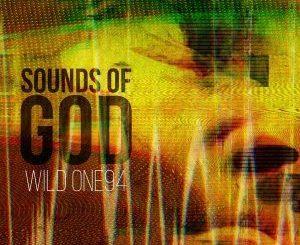 Wild One94, Sounds Of God, download ,zip, zippyshare, fakaza, EP, datafilehost, album, Afro House, Afro House 2018, Afro House Mix, Afro House Music, House Music