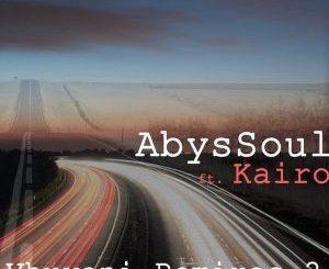 AbysSoul, Kairo, Abicah Soul, Vhuyani (Abicah Vocal Deep Mix), mp3, download, datafilehost, fakaza, Deep House Mix, Deep House, Deep House Music, Deep Tech, Afro Deep Tech, House Music