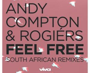 Andy Compton, Rogiers, Feel Free (South African Remixes), download ,zip, zippyshare, fakaza, EP, datafilehost, album, Afro House, Afro House 2018, Afro House Mix, Afro House Music, Afro Tech, House Music