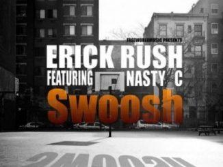Erick Rush, Swoosh, Nasty C, mp3, download, datafilehost, fakaza, Hiphop, Hip hop music, Hip Hop Songs, Hip Hop Mix, Hip Hop, Rap, Rap Music