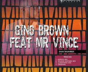 Gino Brown, Mr Vince, Shay'iNumber (Remixes), download ,zip, zippyshare, fakaza, EP, datafilehost, album, Afro House, Afro House 2018, Afro House Mix, Afro House Music, Afro Tech, House Music